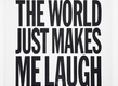 The world just makes me laugh grid